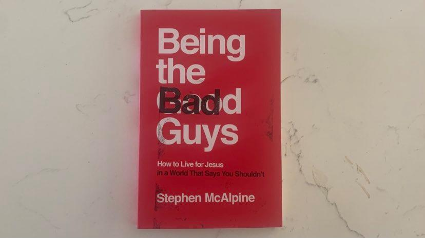 Are we the <strike>good</strike> bad guys? A review of Stephen McAlpine's book Being the Bad Guys